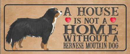 bernese moutain dog  Dog Metal Sign Plaque - A House Is Not a ome without a